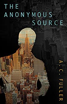 The Anonymous Source (An Alex Vane Media Thriller, Book 1) by [Fuller, A.C.]