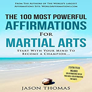 The 100 Most Powerful Affirmations for Martial Arts Audiobook