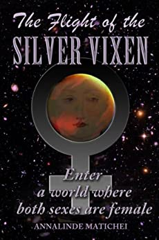 The Flight of the Silver Vixen: An all-girl action adventure in deep space by [Matichei, Annalinde]