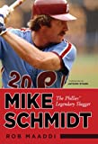 Mike Schmidt : The Phillies' Legendary Slugger by Rob Maaddi front cover