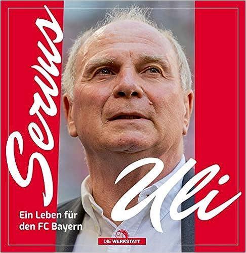 Servus Uli: Ein Leben für den FC Bayern