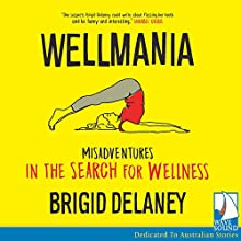 Wellmania: Misadventures in the Search for Wellness Audiobook by Brigid Delaney Narrated by Marla Jane Lynch