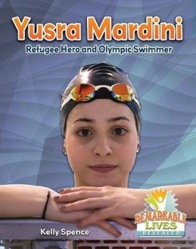 Yusra Mardini: Refugee Hero and Olympic Swimmer (Remarkable Lives Revealed)
