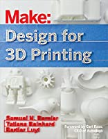 Design for 3D Printing: Scanning, Creating, Editing, Remixing, and Making in Three Dimensions from Maker Media, Inc