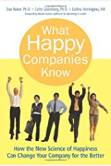 What Happy Companies Know: How the New Science of Happiness Can Change Your Company for the Better Hardcover