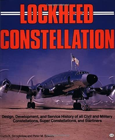 Lockheed Constellation: Design, Development, and Service History of all Civil and Military Constellations, Super Constellations, and (History Of Constellations)