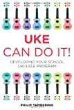 Uke Can Do It!, Philip Tamberino, 1475804164