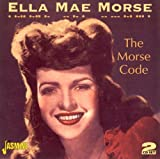 Ella Mae Morse: The Morse Code [ORIGINAL RECORDINGS REMASTERED] 2CD SET