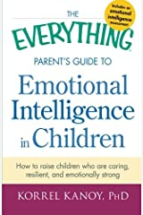 The Everything Parent's Guide to Emotional Intelligence in Children: How To Raise Children Who Are Caring, Resilient, And Emotionally Strong Paperback