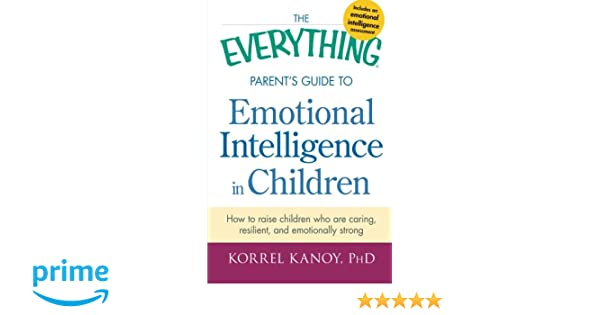 The Everything Parent's Guide to Emotional Intelligence in ...
