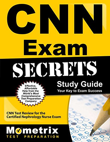 CNN Exam Secrets Study Guide: CNN Test Review for the Certified Nephrology Nurse Exam