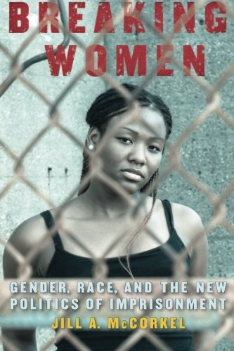 Breaking Women: Gender, Race, and the New Politics of Imprisonment [Jill A. McCorkel] (Tapa Blanda)