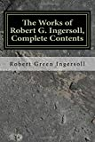 The Works of Robert G. Ingersoll, Complete Contents
