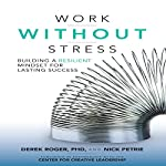 Work Without Stress: Building a Resilient Mindset for Lasting Success | Derek Roger,Nick Petrie
