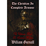 The Christian in Complete Armour (Complete & Unabridged) - The Ultimate Book on Spiritual Warfare (English Edition)