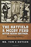 The Hatfield and Mccoy Feud after Kevin Costner, Tom E. Dotson, 1484177851
