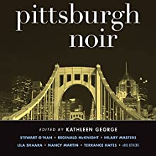 Pittsburgh Noir Audiobook by Kathleen George (editor) Narrated by Gabra Zackman, David Ledoux, Jennifer Van Dyck, Ben Bartolone, Gary Dikeos, Christopher Kipiniak, Johnny Heller, Allyson Johnson