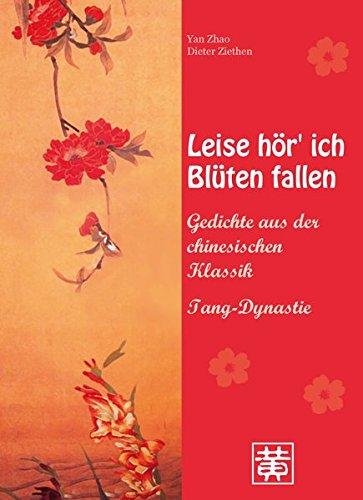 Leise hör' ich Blüten fallen: Gedichte aus der chinesischen Klassik - Tang-Dynastie Gebundenes Buch – 13. April 2015 Dieter Ziethen Yan Zhao Huang Hefei