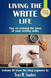 Living The Write Life: Tips on making the most of your writing skills (Write It Right Book 3)