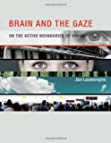 Brain and the Gaze : On the Active Boundaries of Vision, Lauwereyns, Jan, 0262017911
