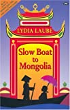 Slow Boat to Mongolia, Lydia Laube, 1862544182