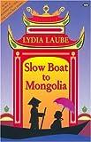 Slow Boat to Mongolia, Lydia Laube, 1862544182