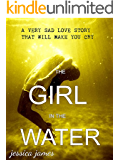 THE GIRL IN THE WATER: A very sad  love story that will make you cry.