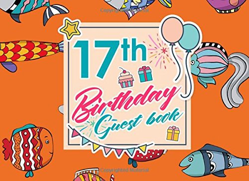 Read Online 17th Birthday Guest Book: Blank Guest Book Birthday, Guest Sign In Book Blank, Guest Book For Birthday Party, Party Guest Book, Cute Funky Fish Cover (Volume 20) pdf epub