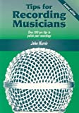 Tips for Recording Musicians, John Harris, 1870775597