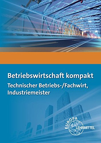 Betriebswirtschaft kompakt: Technischer Betriebs-/Fachwirt, Industriemeister Taschenbuch – 9. Januar 2014 Patricia Burgmaier Hermann Münch Bernd Schiemann Hubert Troßmann