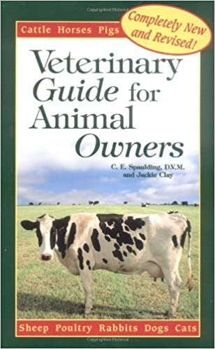 veterinary guide for animal owners caring for cats dogs chickens sheep cattle rabbits and more