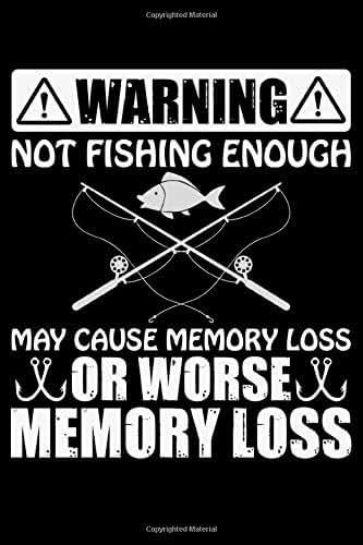 Warning Not Fishing Enough May Cause Memory Loss: Cool Fishing Log Book Journal Notebook – Fishing Log Book Notebook Journal - Gifts for Fishing ... Log Journal – Funny Fishing Journal for Men