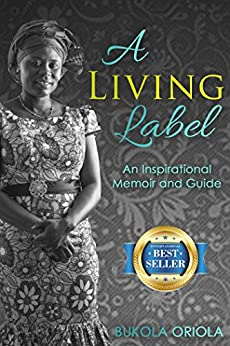 A Living Label: An Inspirational Memoir and Guide by [Oriola, Bukola]