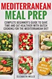 Mediterranean Meal Prep: Complete Beginner's Guide to Save Time and Eat Healthier