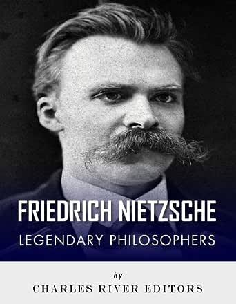 Legendary Philosophers: The Life and Philosophy of Friedrich Nietzsche (English Edition) eBook: Charles River Editors: Amazon.es: Tienda Kindle