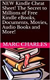 NEW Kindle Cheat Sheet! The Secret to Millions of Free Kindle eBooks, Documents, Movies, Audio Books and More!