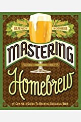 Mastering Home Brew: The Complete Guide to Brewing Delicious Beer by Randy Mosher (1-Apr-2014) Paperback Paperback