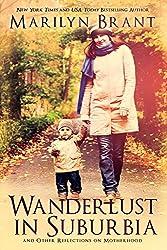 Wanderlust in Suburbia and Other Reflections on Motherhood