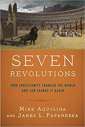 Seven revolutions how christianity changed the world and can seven revolutions how christianity changed the world and can change it again mike aquilina james l papandrea 0884681932276 amazon books fandeluxe Epub