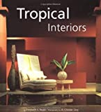 Tropical Interiors, Elizabeth V. Reyes and A. Chester Ong, 0794600190
