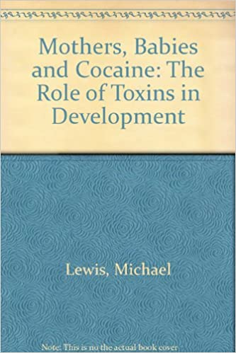 Mothers, Babies, and Cocaine: The Role of Toxins in