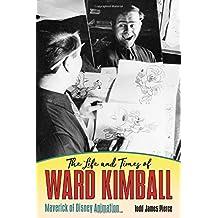 The Life and Times of Ward Kimball  Maverick of Disney Animation