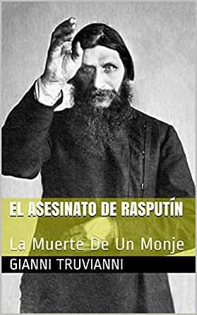 El Asesinato De Rasputín: La Muerte De Un Monje eBook