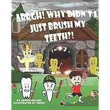 Arrgh! Why Didn't I Just Brush My Teeth?!