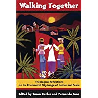 Walking Together: Theological Reflections on the Ecumenical Pilgrimage of Justice and Peace