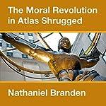 The Moral Revolution in Atlas Shrugged | Nathaniel Branden