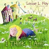 I Think, I Am!: Teaching Kids the Power of Affirmations
