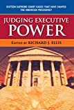 Judging Executive Power, Richard Ellis, 0742565130