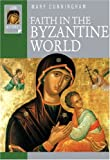 Faith in the Byzantine World (Lion Histories)