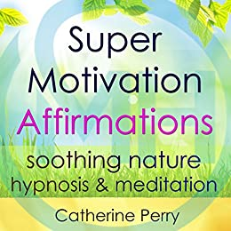 Super Motivation Positive Affirmations: Energy and Focus with